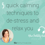 Podcast 5 – 3 quick relaxation techniques for fertility calm