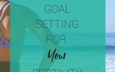 Goal Setting for your fertility