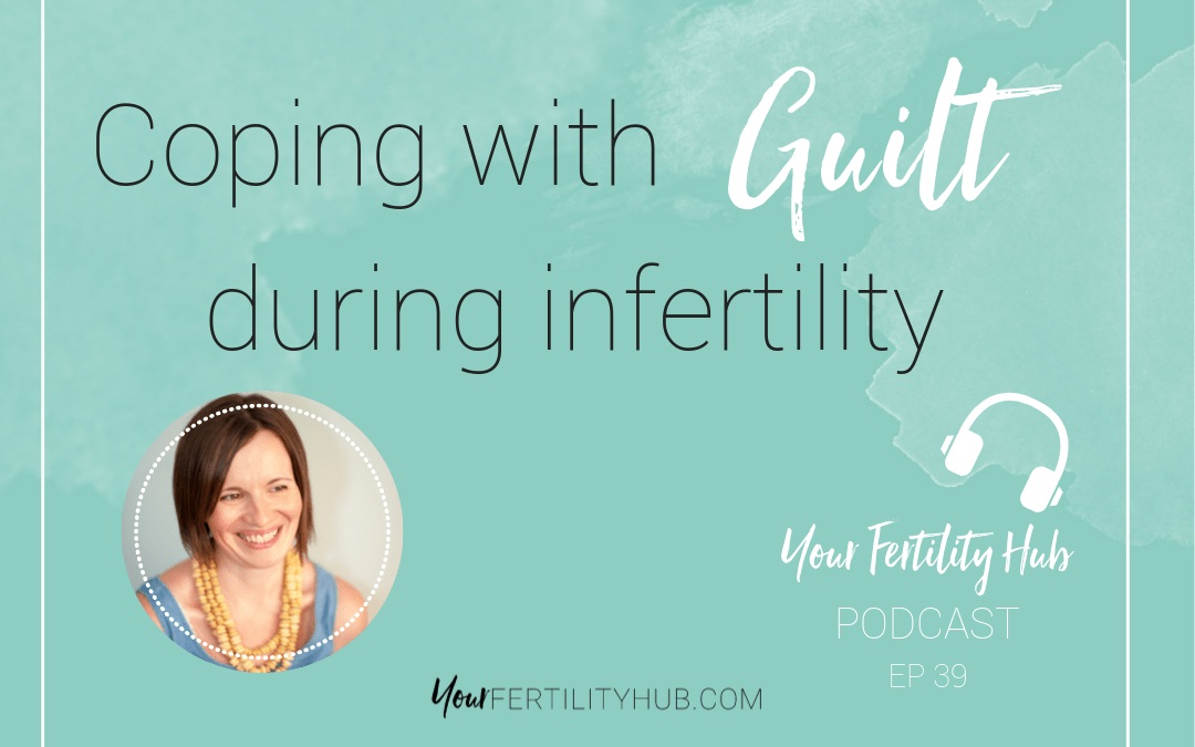 EP39 – Coping with guilt during infertility