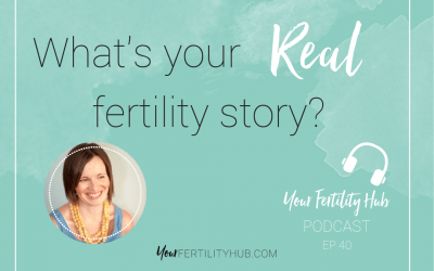 Podcast 40 – What's your real fertility story?