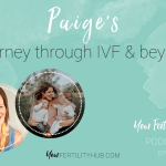 Podcast 42 – Paige's journey through IVF and beyond