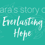 Podcast 45 – Tara's story of Everlasting Hope